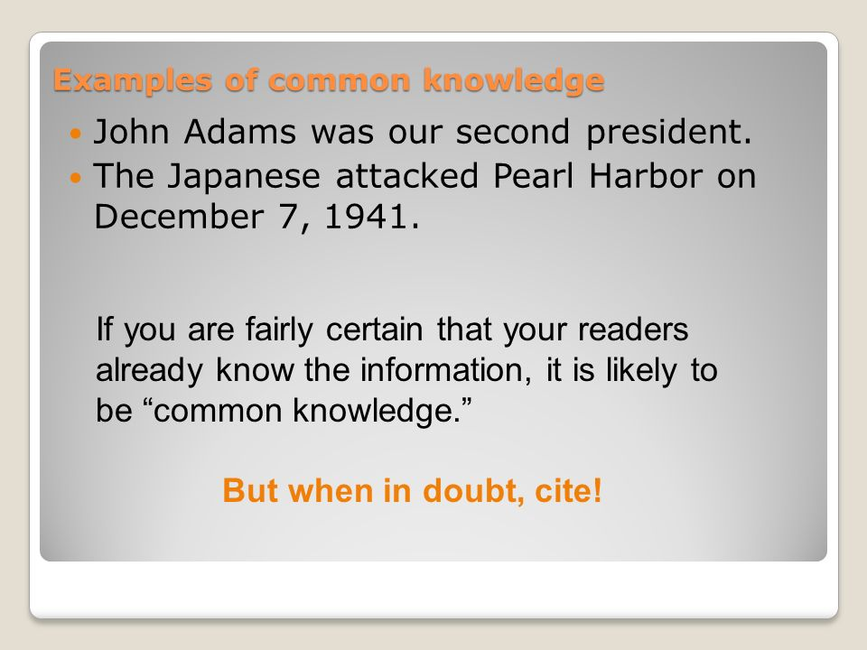 Examples of common knowledge John Adams was our second president.
