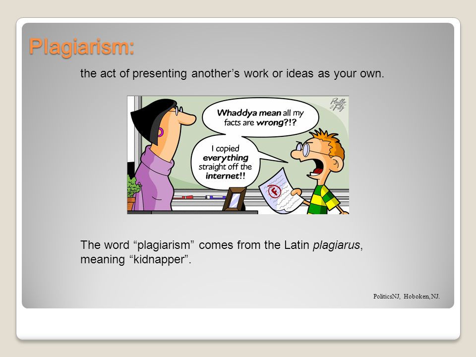 Plagiarism: the act of presenting another's work or ideas as your own.
