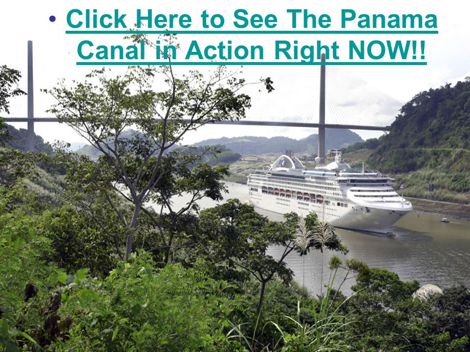 Click Here to See The Panama Canal in Action Right NOW!!Click Here to See The Panama Canal in Action Right NOW!!