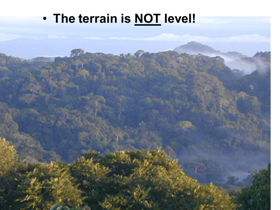 The terrain is NOT level!