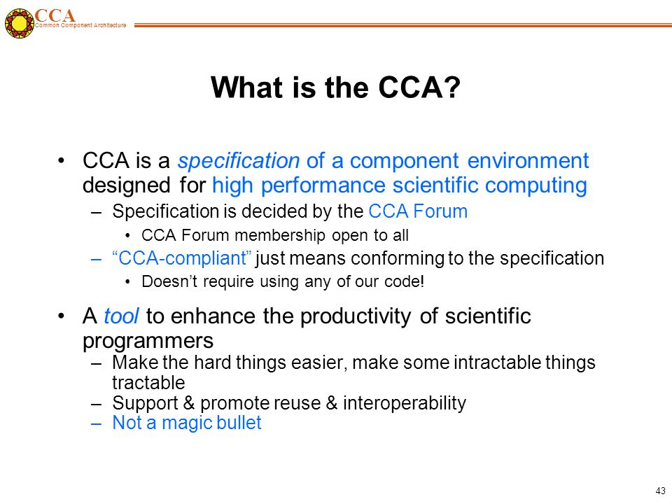 CCA Common Component Architecture 43 What is the CCA.