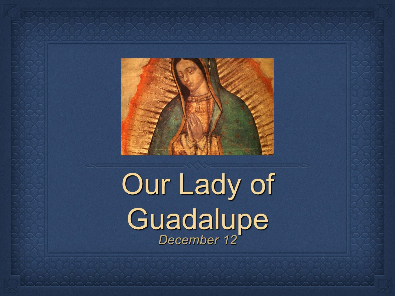 Background information on mexico - 1 Our Lady Of Guadalupe December 12