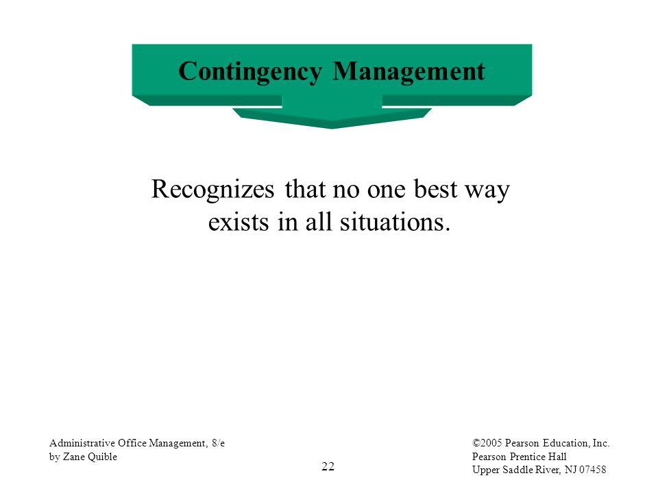 22 Administrative Office Management, 8/e by Zane Quible ©2005 Pearson Education, Inc. Pearson Prentice Hall Upper Saddle River, NJ 07458 Contingency M