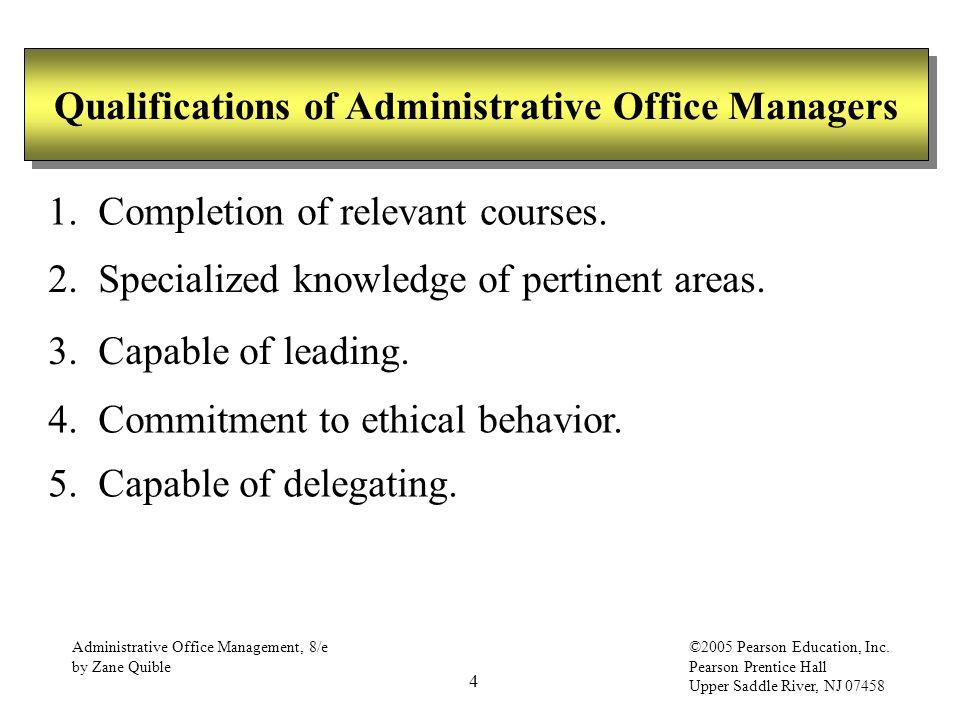 4 Administrative Office Management, 8/e by Zane Quible ©2005 Pearson Education, Inc. Pearson Prentice Hall Upper Saddle River, NJ 07458 Qualifications