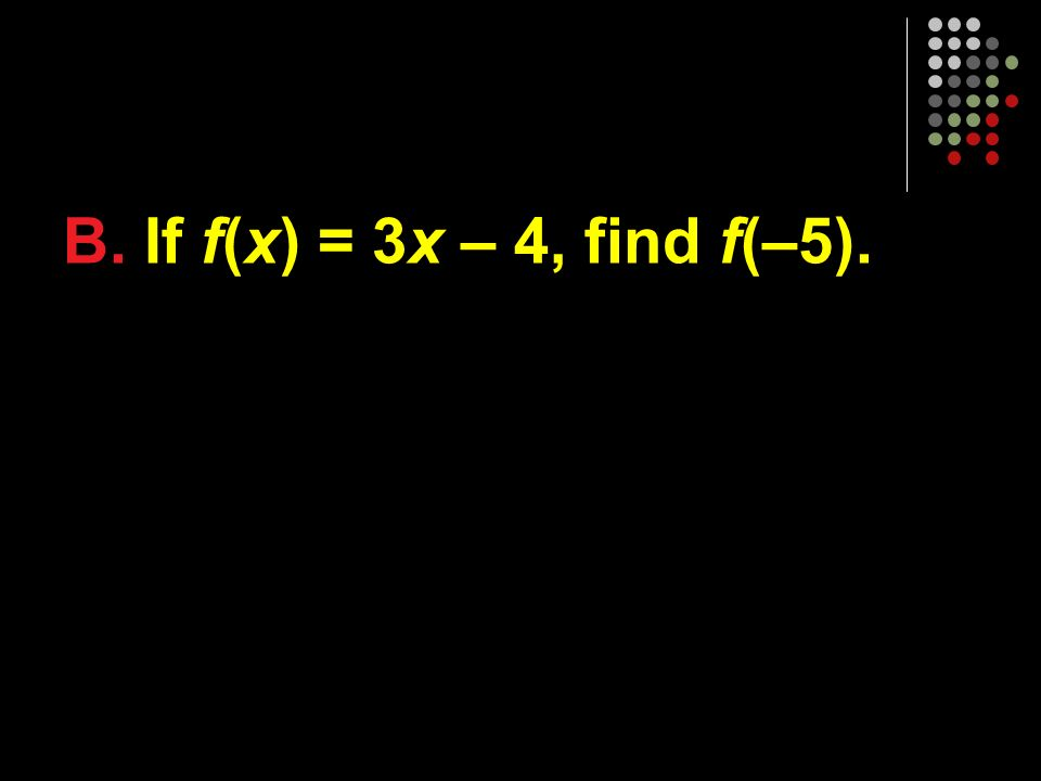Evaluating Functions Remember f(x) is just function notation.