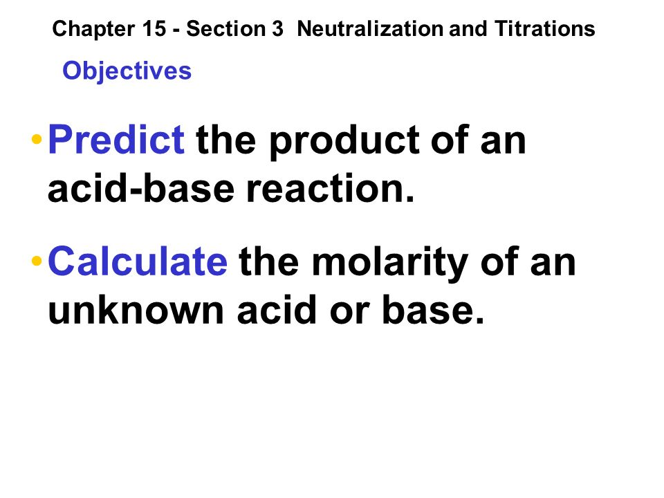 Objectives Predict the product of an acid-base reaction.