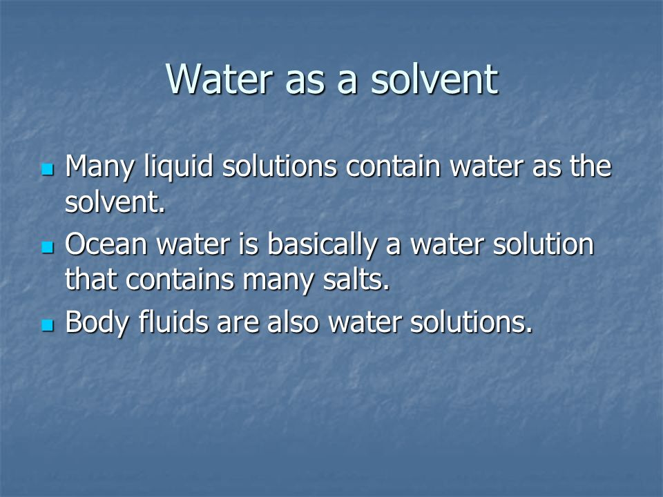 Water as a solvent Many liquid solutions contain water as the solvent.