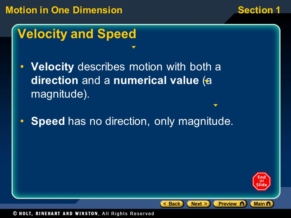 Motion in One DimensionSection 1 Speed Speed does not include direction while velocity does.