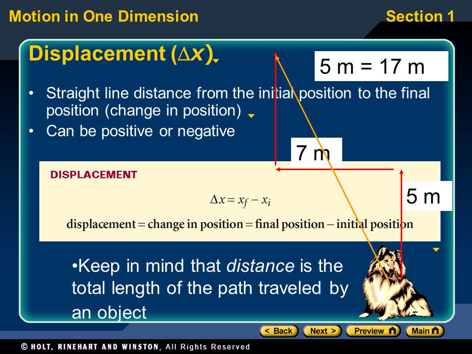 Motion in One DimensionSection 1 Frame of Reference Motion –a change in position Frame of reference –A point against which position is measured Example: A train traveling between stations –It is in motion when measured against the track.