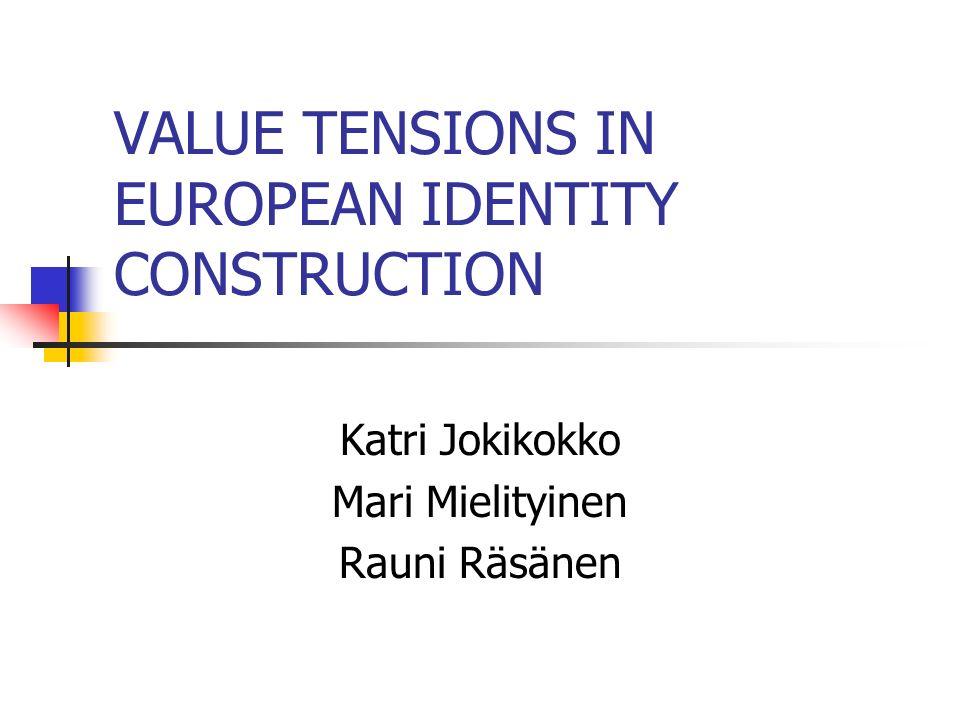 VALUE TENSIONS IN EUROPEAN IDENTITY CONSTRUCTION Katri Jokikokko Mari Mielityinen Rauni Räsänen