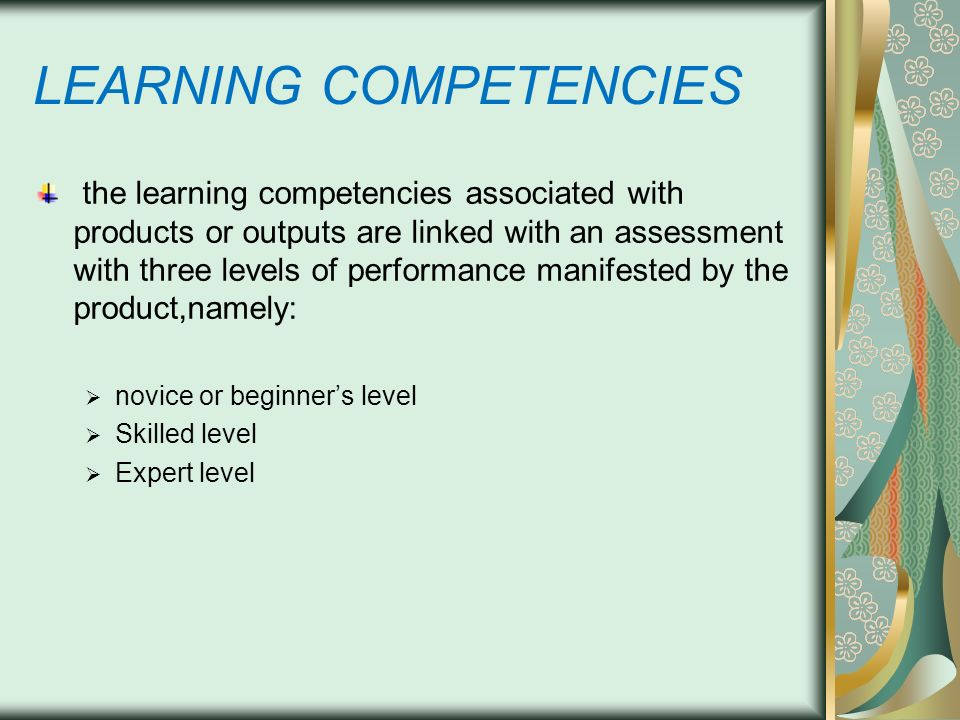 LEARNING COMPETENCIES the learning competencies associated with products or outputs are linked with an assessment with three levels of performance man
