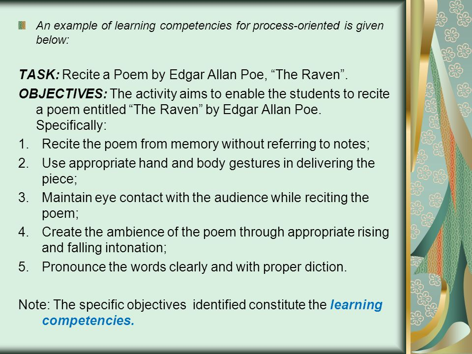 """An example of learning competencies for process-oriented is given below: TASK: Recite a Poem by Edgar Allan Poe, """"The Raven"""". OBJECTIVES: The activity"""