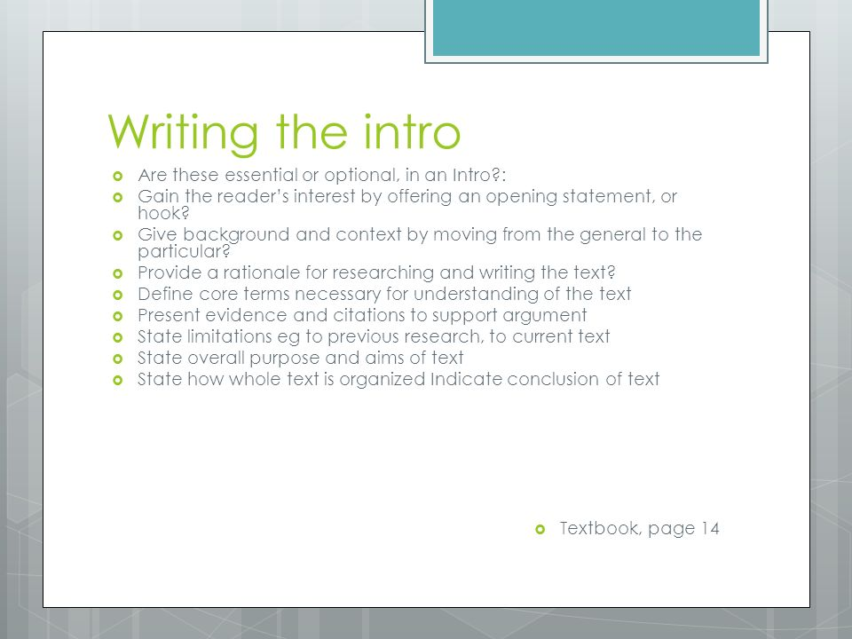 Writing the intro  Are these essential or optional, in an Intro :  Gain the reader's interest by offering an opening statement, or hook.