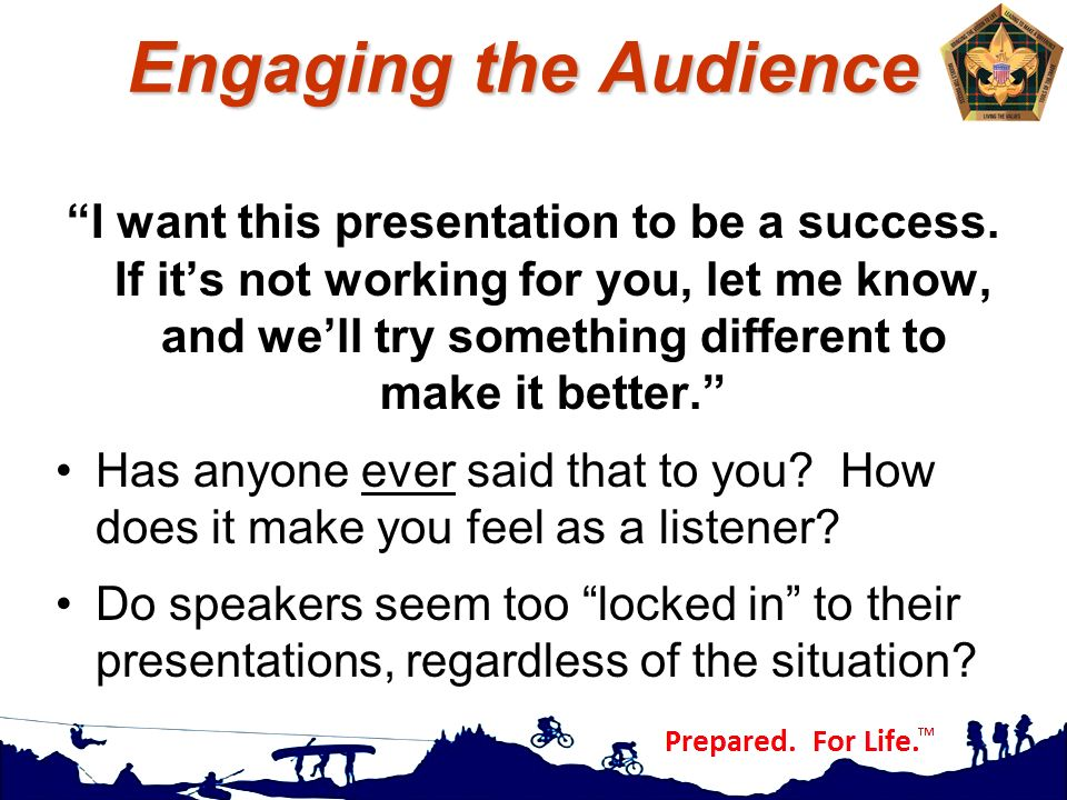 "Engaging the Audience ""I want this presentation to be a success. If it's not working for you, let me know, and we'll try something different to make i"
