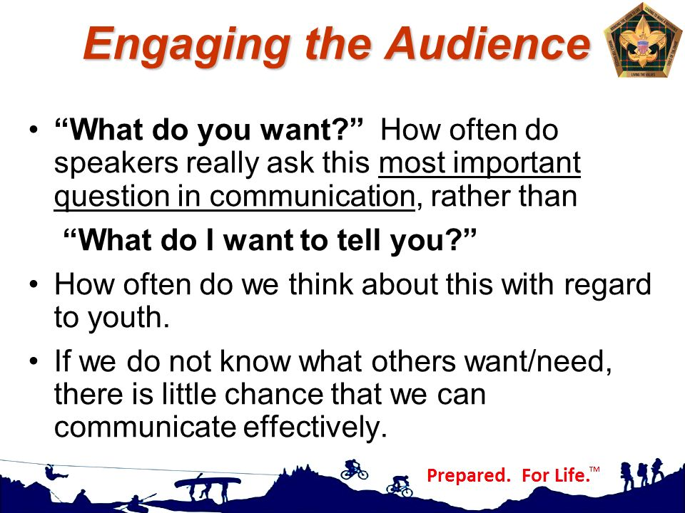 "Engaging the Audience ""What do you want?"" How often do speakers really ask this most important question in communication, rather than ""What do I want"