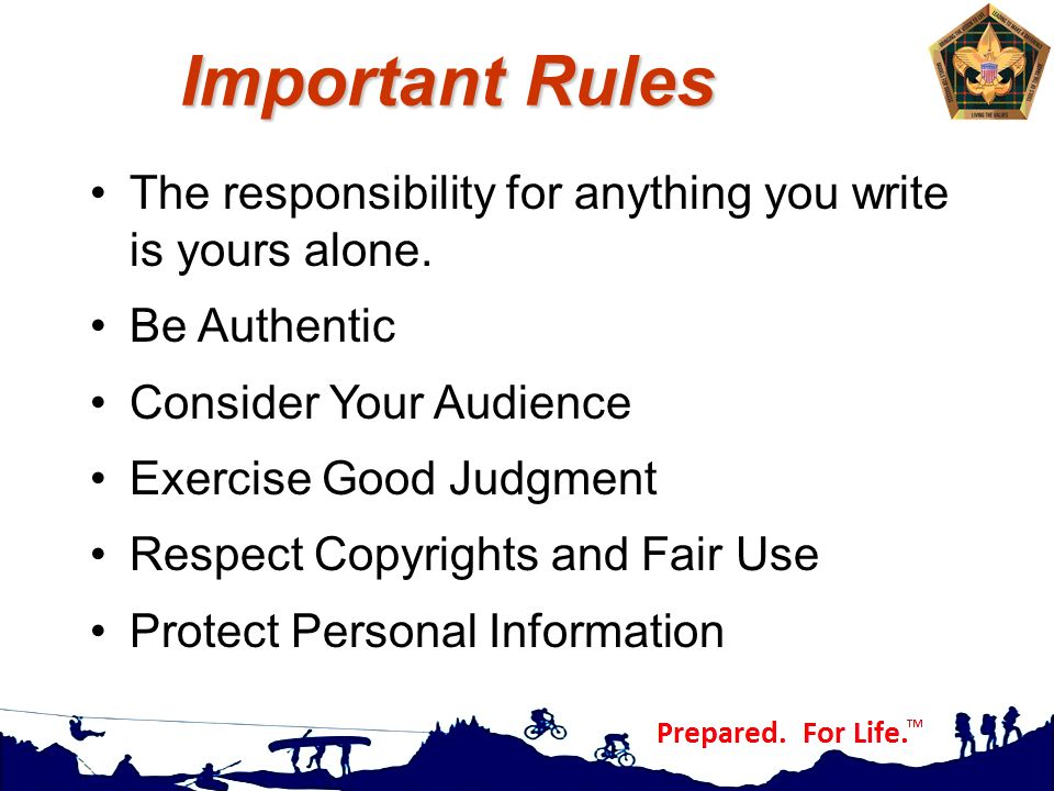 Important Rules The responsibility for anything you write is yours alone. Be Authentic Consider Your Audience Exercise Good Judgment Respect Copyright