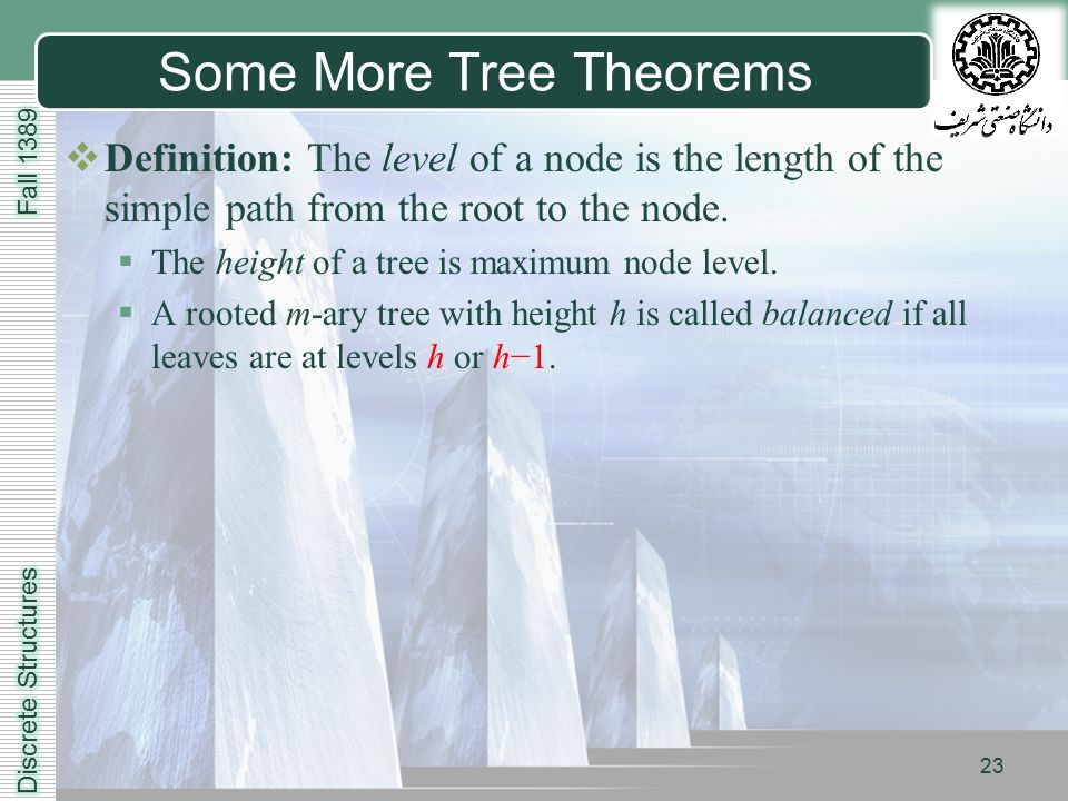 LOGO 23 Some More Tree Theorems  Definition: The level of a node is the length of the simple path from the root to the node.
