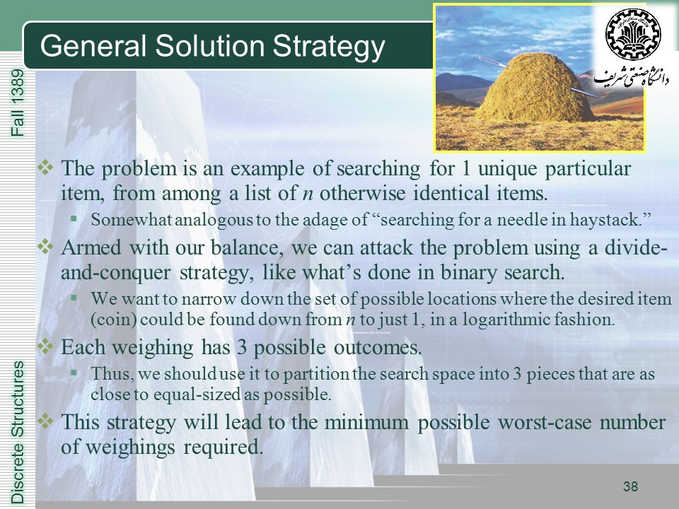 LOGO 38 General Solution Strategy  The problem is an example of searching for 1 unique particular item, from among a list of n otherwise identical items.