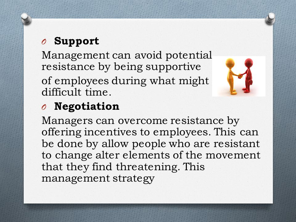 O Support Management can avoid potential resistance by being supportive of employees during what might be a difficult time.