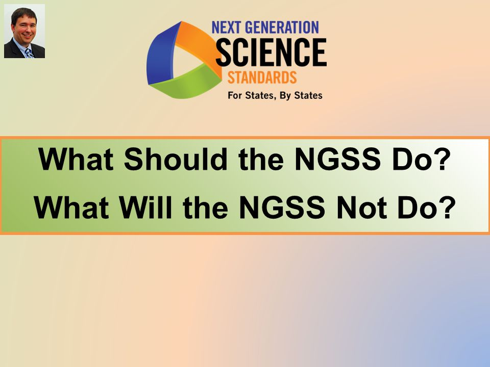 What Should the NGSS Do What Will the NGSS Not Do