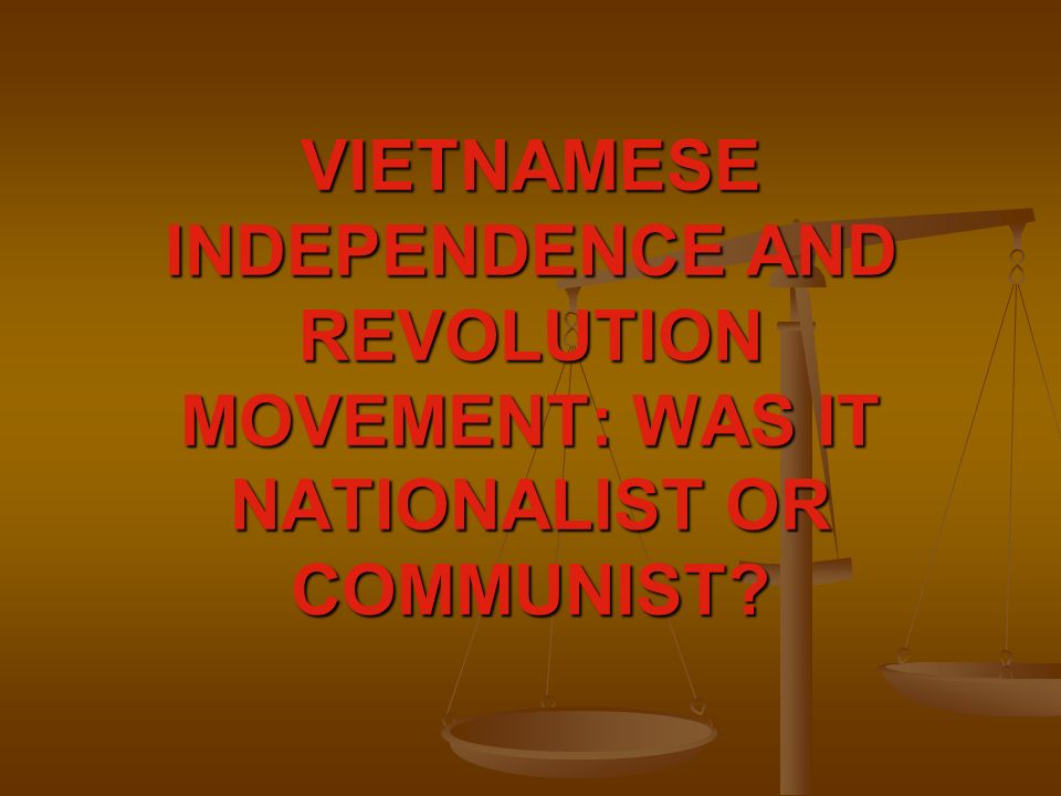 VIETNAMESE INDEPENDENCE AND REVOLUTION MOVEMENT: WAS IT NATIONALIST OR COMMUNIST