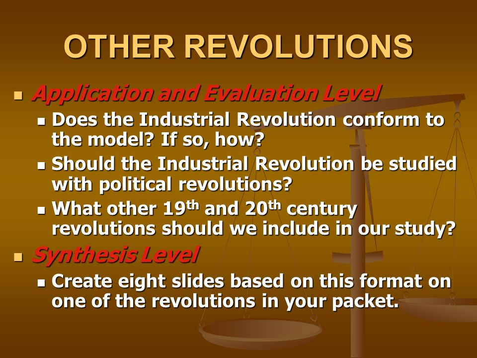 OTHER REVOLUTIONS Application and Evaluation Level Application and Evaluation Level Does the Industrial Revolution conform to the model.