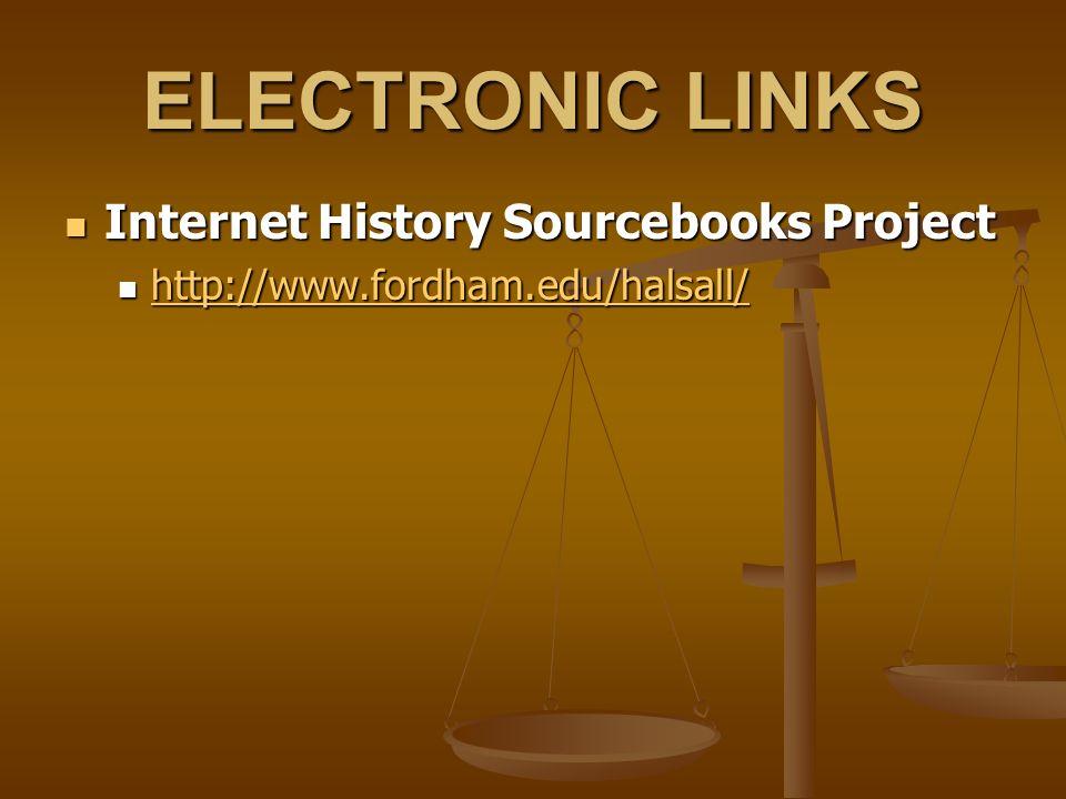 ELECTRONIC LINKS Internet History Sourcebooks Project Internet History Sourcebooks Project http://www.fordham.edu/halsall/ http://www.fordham.edu/halsall/ http://www.fordham.edu/halsall/