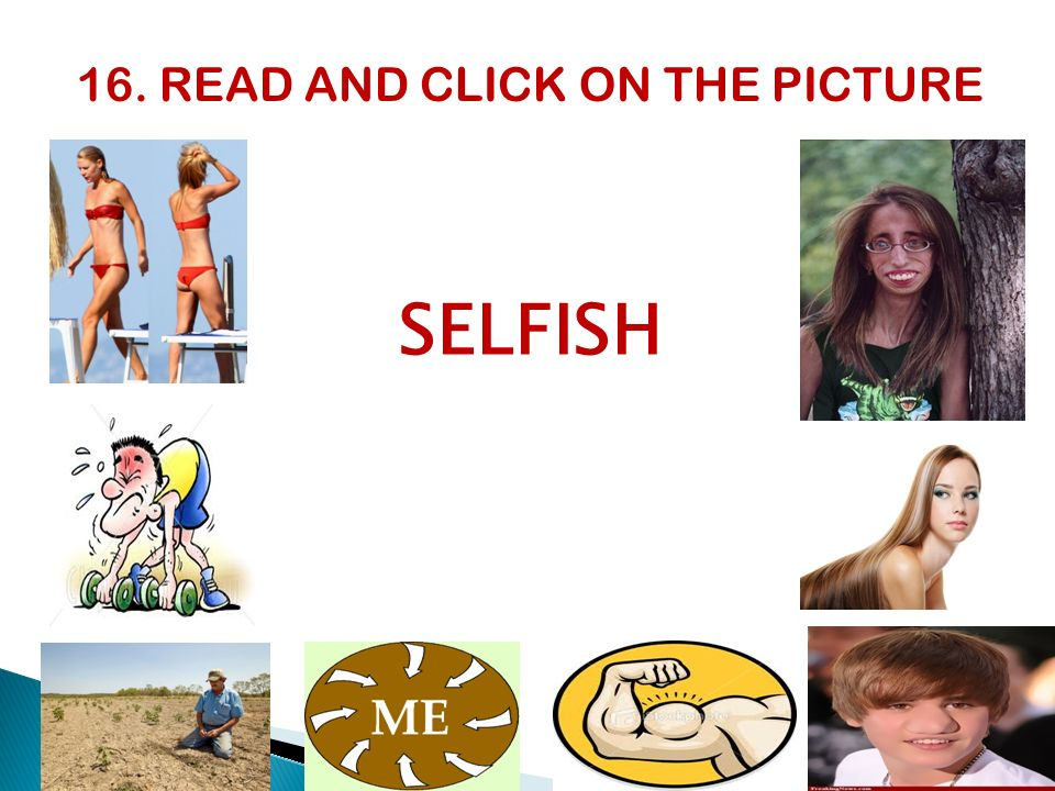 16. READ AND CLICK ON THE PICTURE SELFISH
