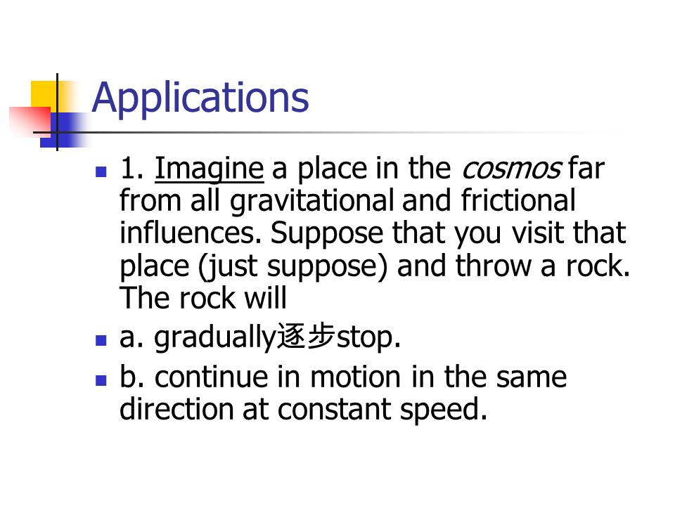 Applications 1. Imagine a place in the cosmos far from all gravitational and frictional influences.