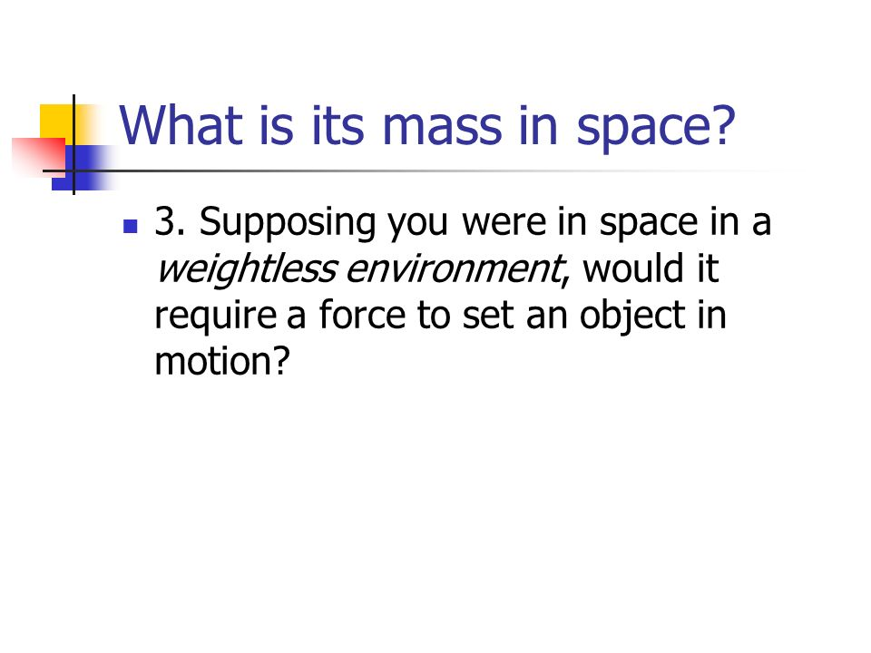 What is its mass in space. 3.