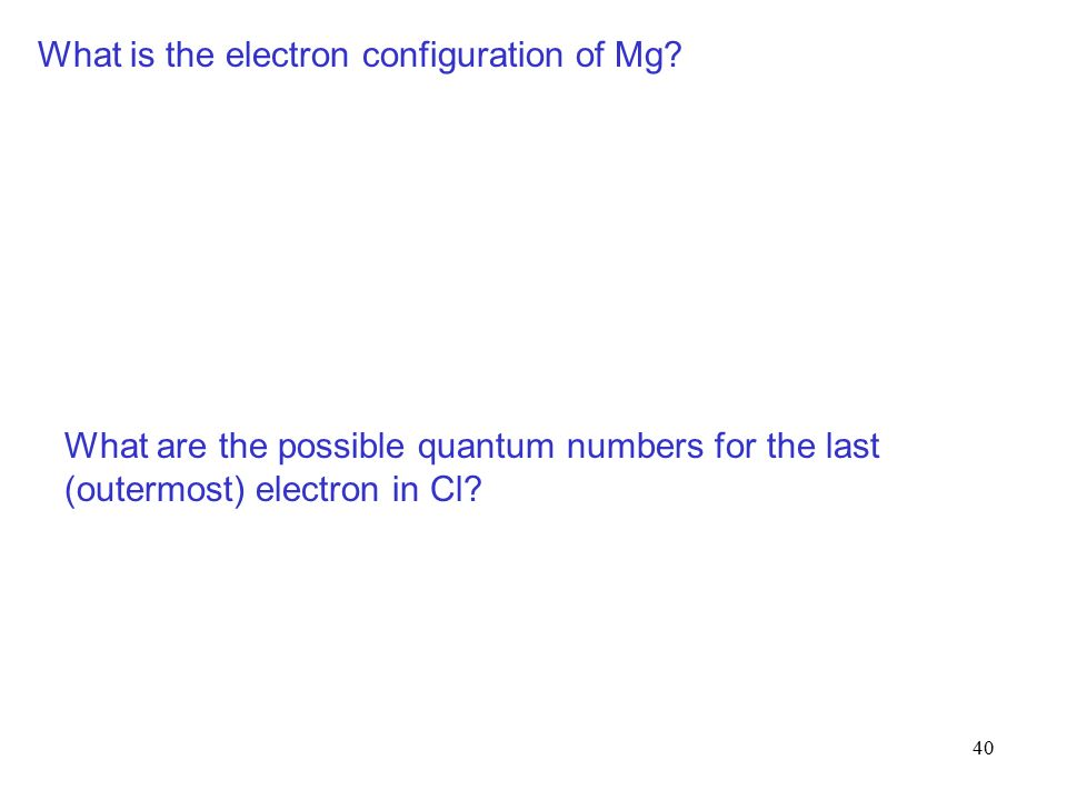 40 What is the electron configuration of Mg.