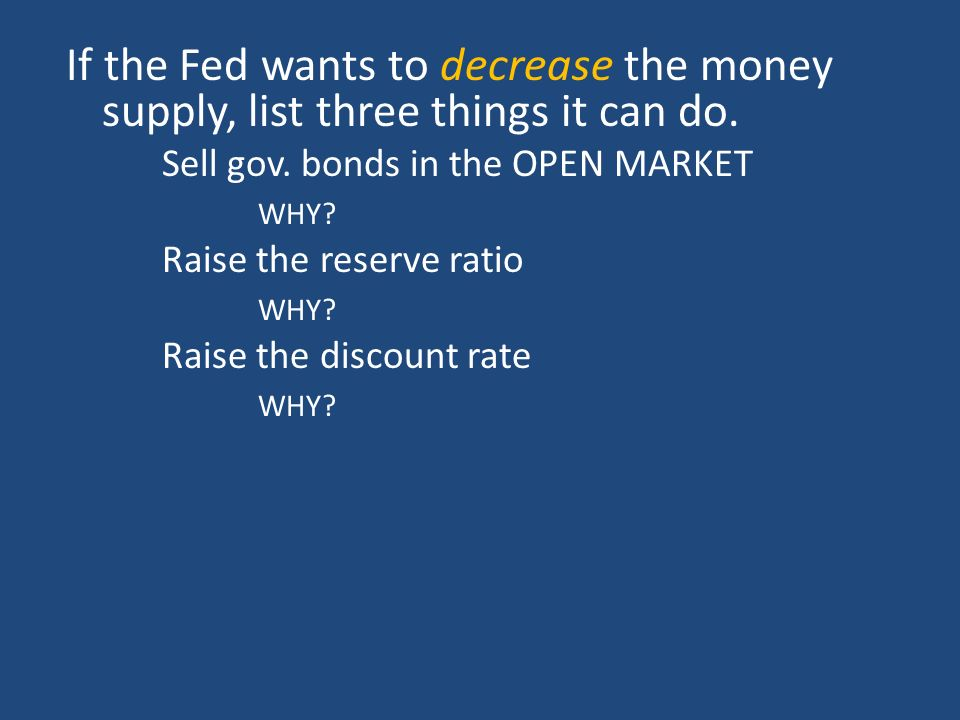If the Fed wants to decrease the money supply, list three things it can do.