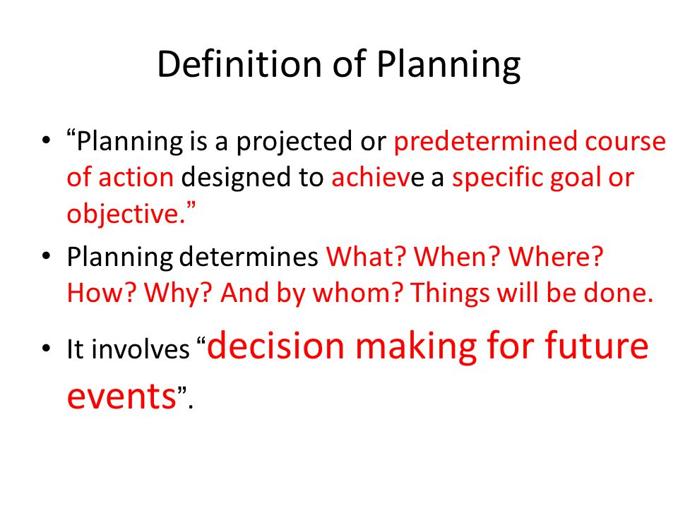 """Definition of Planning """" Planning is a projected or predetermined course of action designed to achieve a specific goal or objective. """" Planning determ"""