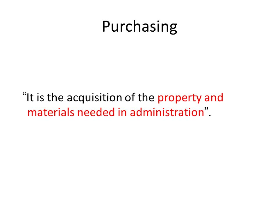 """Purchasing """" It is the acquisition of the property and materials needed in administration """"."""