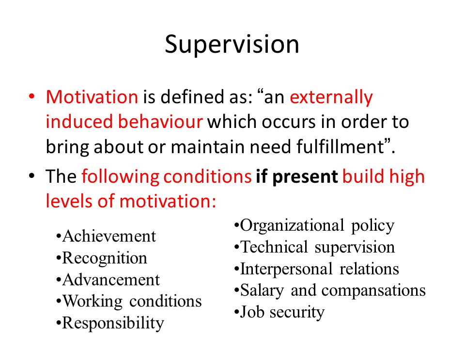 """Supervision Motivation is defined as: """" an externally induced behaviour which occurs in order to bring about or maintain need fulfillment """". The follo"""