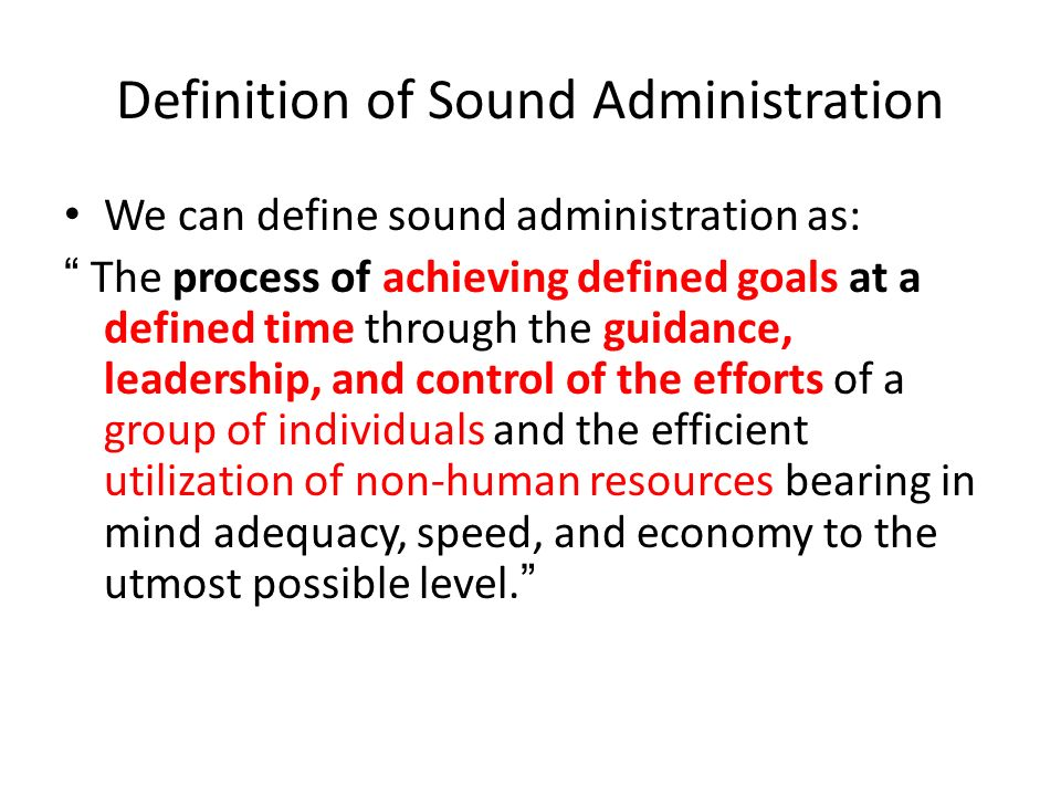 """Definition of Sound Administration We can define sound administration as: """" The process of achieving defined goals at a defined time through the guida"""