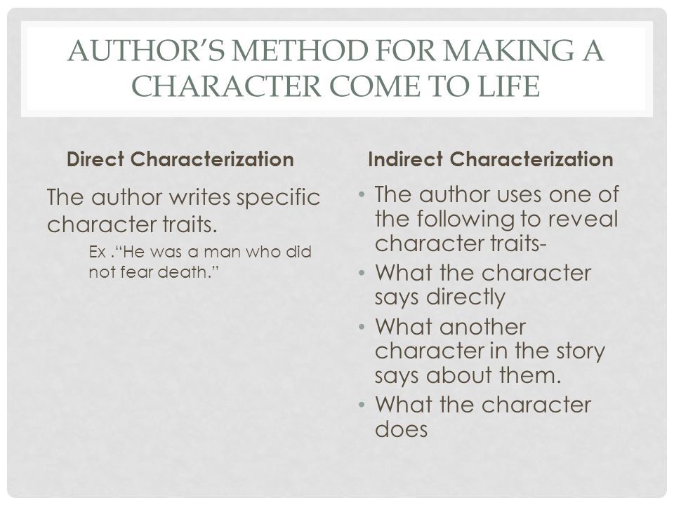 AUTHOR'S METHOD FOR MAKING A CHARACTER COME TO LIFE Direct Characterization The author writes specific character traits.