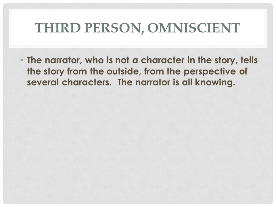 THIRD PERSON, OMNISCIENT The narrator, who is not a character in the story, tells the story from the outside, from the perspective of several characters.