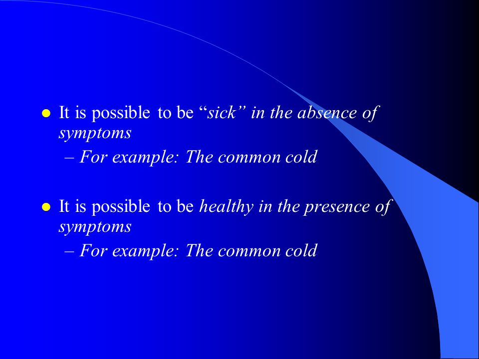 Isn't the presence or absence of symptoms a good indicator of one's health Not necessarily!