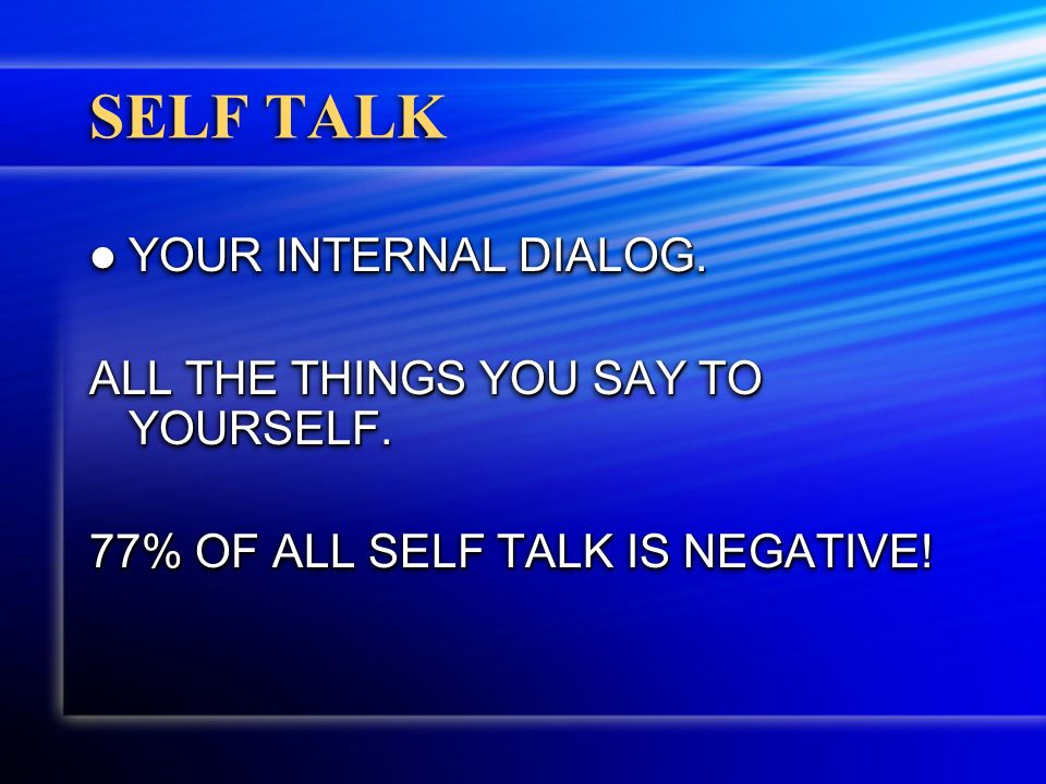 SELF TALK YOUR INTERNAL DIALOG. YOUR INTERNAL DIALOG.