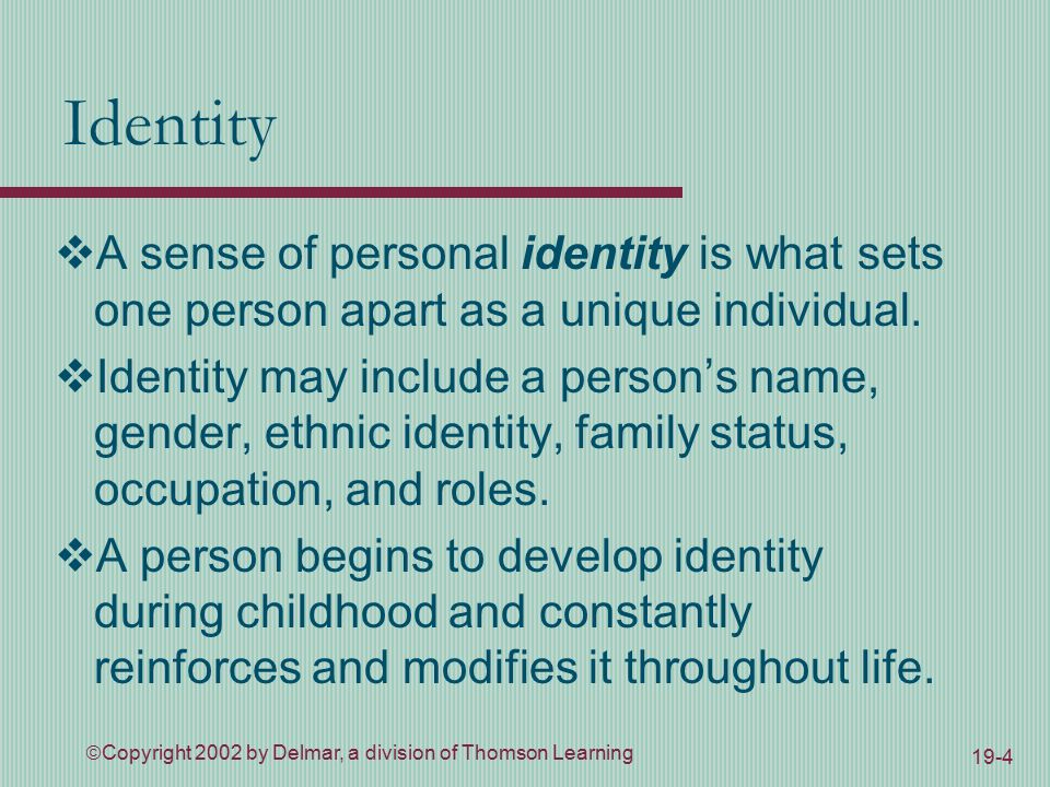  Copyright 2002 by Delmar, a division of Thomson Learning 19-4 Identity  A sense of personal identity is what sets one person apart as a unique individual.