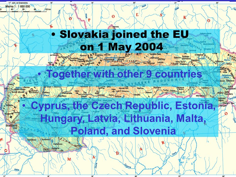 Slovakia joined the EU on 1 May 2004 Together with other 9 countries Cyprus, the Czech Republic, Estonia, Hungary, Latvia, Lithuania, Malta, Poland, and Slovenia
