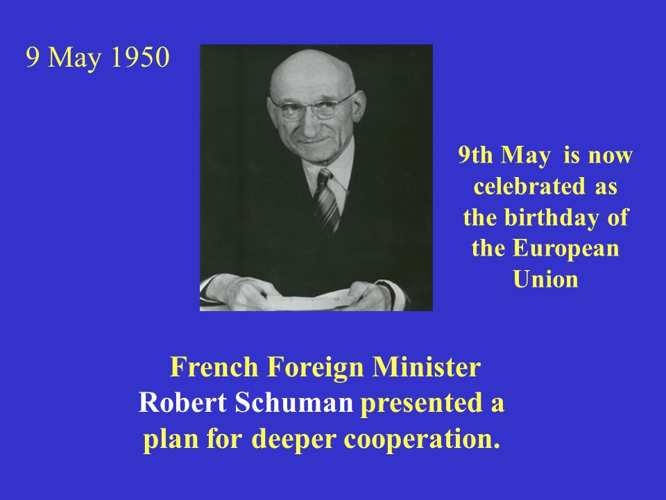 French Foreign Minister Robert Schuman presented a plan for deeper cooperation.