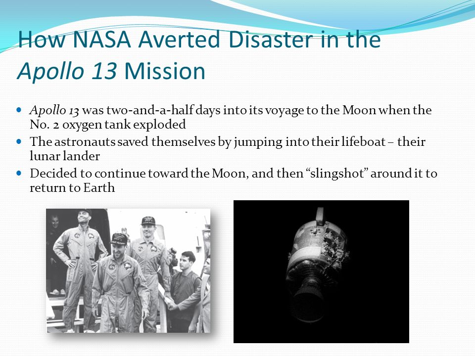 How NASA Averted Disaster in the Apollo 13 Mission Apollo 13 was two-and-a-half days into its voyage to the Moon when the No.