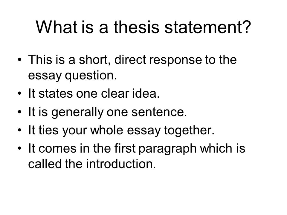 What is a thesis statement. This is a short, direct response to the essay question.