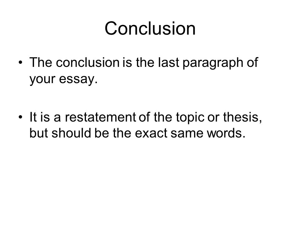 Conclusion The conclusion is the last paragraph of your essay.