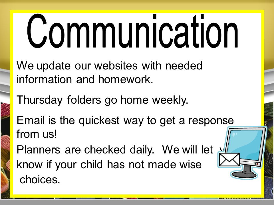 We update our websites with needed information and homework.