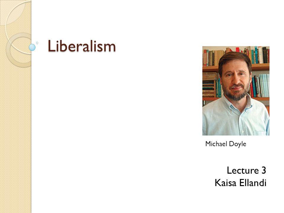 1 Liberalism Michael Doyle Lecture 3 Kaisa Ellandi