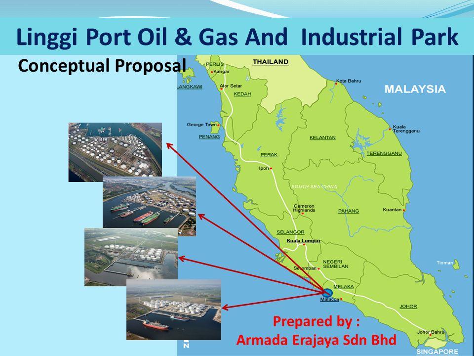 Linggi Port Oil & Gas And Industrial Park Conceptual Proposal Prepared by : Armada Erajaya Sdn Bhd