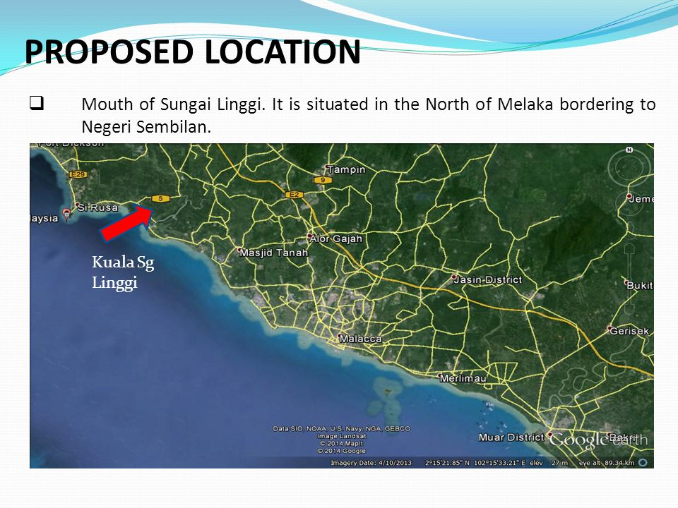  Mouth of Sungai Linggi.It is situated in the North of Melaka bordering to Negeri Sembilan.
